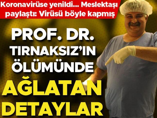 Prof. Dr. Tırnaksızın ölümünde ağlatan detaylar
