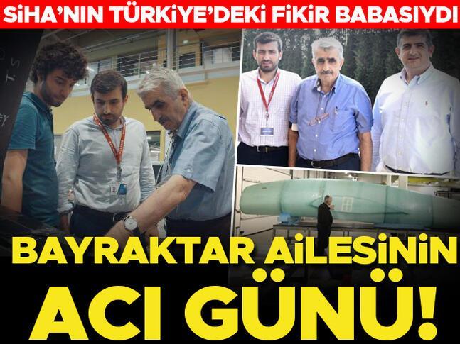 SİHAnın Türkiyedeki fikir babasıydı... Bayraktar ailesinin acı günü