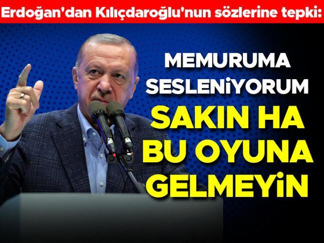 Erdoğandan Kılıçdaroğlunun sözlerine tepki: Sakın ha bu oyuna gelmeyin