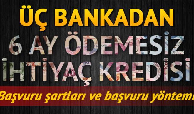 6 ay ertelemeli ihtiyaç kredisi başvuru şartları neler? Vakıfbank, Halkbank, Ziraat Bankası kredi başvurusu almaya başlayacak!