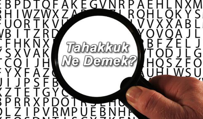 Tahakkuk Ne Demek? Tahakkuk Etmek Nedir? Tahakkuk Kelimesi TDK Sözlük Anlamı