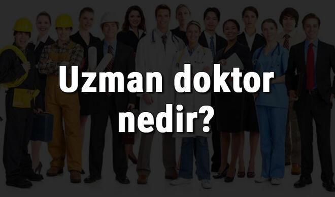 Uzman doktor nedir, ne iş yapar ve nasıl olunur? Uzman Doktor olma şartları, maaşları ve iş imkanları