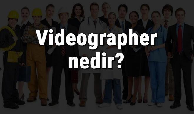Videographer nedir, ne iş yapar ve nasıl olunur? Videographer olma şartları, maaşları ve iş imkanları
