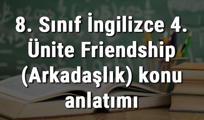 8. Sınıf İngilizce 4. Ünite Friendship (Arkadaşlık) konu anlatımı