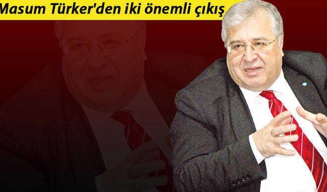Masum Türker'den iki önemli çıkış