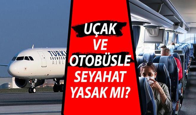 Uçakla ve otobüsle seyahat yasak mı? İçişleri Bakanlığından açıklama