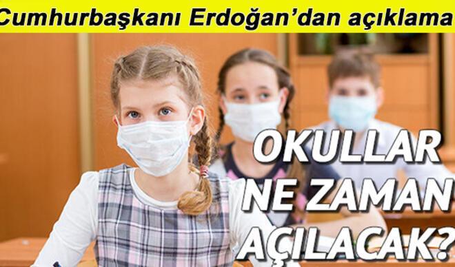 Okullar ne zaman açılacak? Bayramdan sonra okullar olacak mı? Cumhurbaşkanı Erdoğan'dan okullarda normalleşme açıklaması