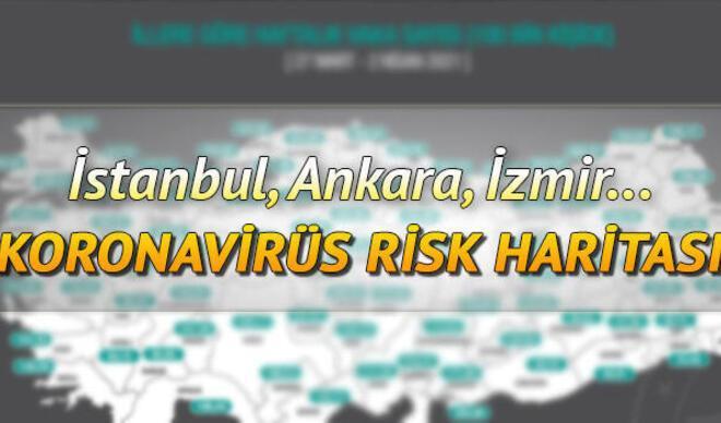 1-7 Mayıs il il risk ve yoğunluk haritası: Türkiye haftalık vaka sayısı ne kadar oldu? İşte illere göre koronavirüs risk haritası...