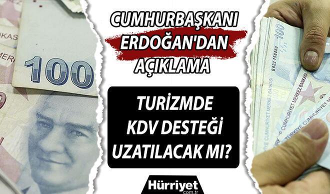 KDV desteği uzatılacak mı? Turizmde KDV desteği için Cumhurbaşkanı Erdoğan'dan açıklama