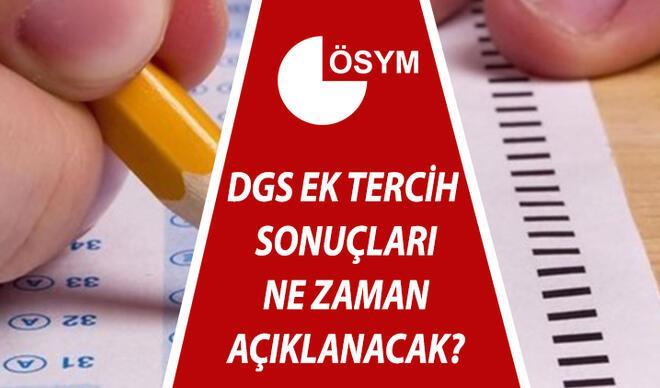 DGS ek tercih (yerleştirme) sonuçları ne zaman açıklanacak? 2021 DGS ek tercih sonuçları sonuc.osym.gov.tr'de olacak