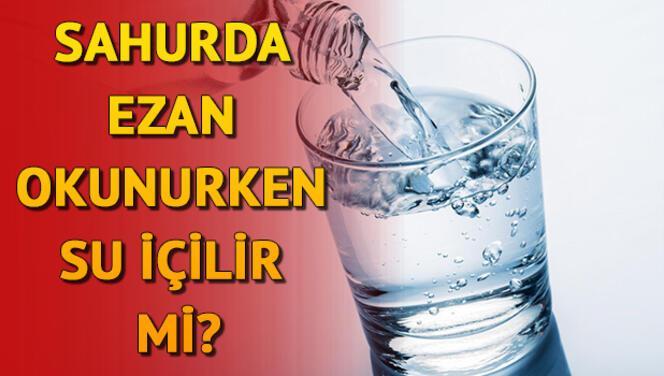 Ezan okunurken su içilir mi? Sahurda su içmek ne zaman bırakılmalı? Diyanet İşleri Başkanlığı açıkladı