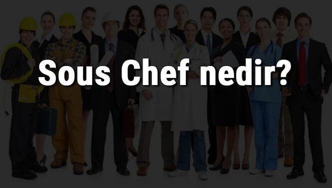 Sous Chef nedir, ne iş yapar ve nasıl olunur? Sous Chef olma şartları, maaşları ve iş imkanları