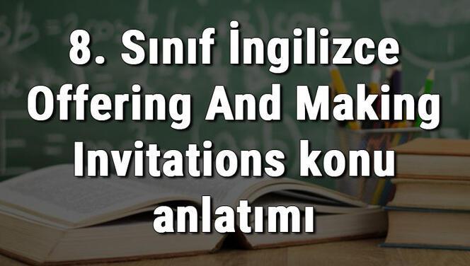 8. Sınıf İngilizce Offering And Making Invitations (Teklif Ve Davet Etme İfadeleri) konu anlatımı