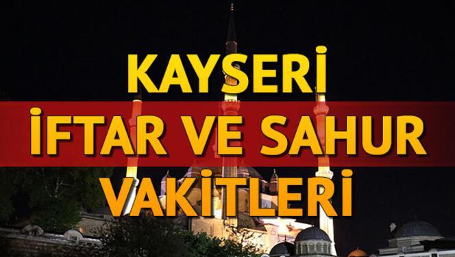 İftar saatleri 2021:Kayseri'de iftar, akşam ezanı, sahur saat kaçta? İşte Kayseri İmsakiyesi
