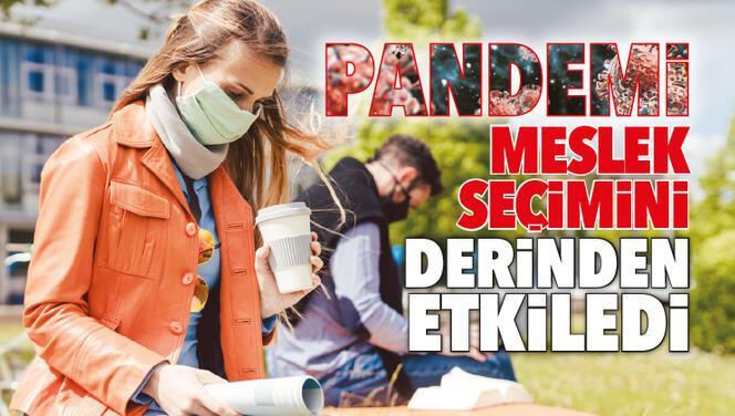Pandemi meslek seçimini derinden etkiledi
