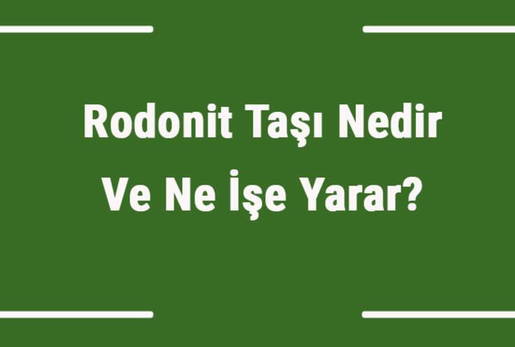 Rodonit Taşı Nedir Ve Ne İşe Yarar? Rodonit Taşı Nasıl Anlaşılır Ve Kullanılır? Rodonit Taşı Faydaları Ve Özellikleri