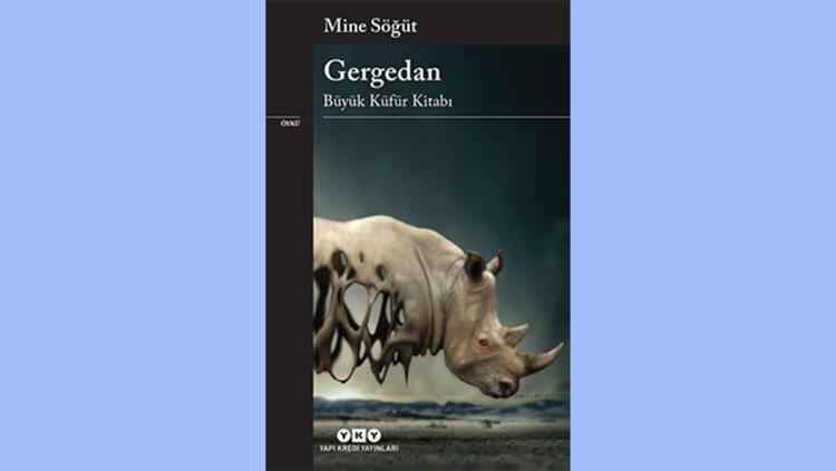 Mine Söğüt - Gergedan-Büyük Küfür Kitabı – Yapıkredi Yayınları