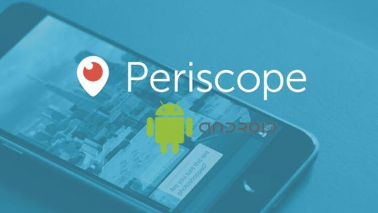 Periscope iPhone'dan sonra şimdi de Android'de!