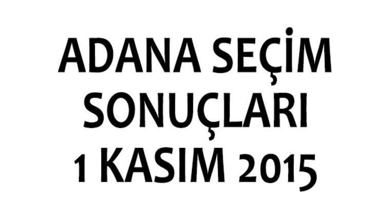 Adana seçim sonuçları 1 Kasım 2015 (milletvekili listeleri)