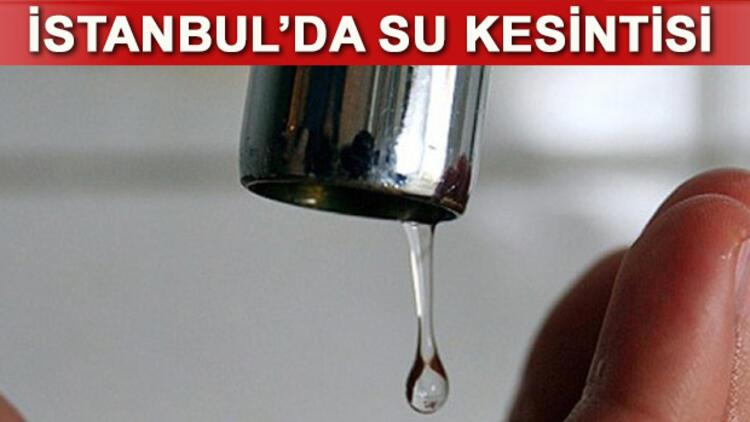 İSKİ İstanbul'da su kesintisi yapılacak semtlerin bilgisini verdi