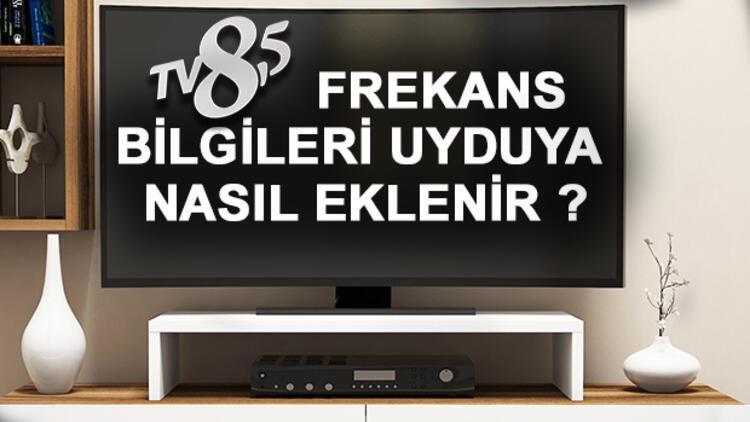 TV 8.5 frekans bilgileri televizyonunuza nasıl eklenir? TV 8.5 hangi platformlarda kaçıncı kanalda?