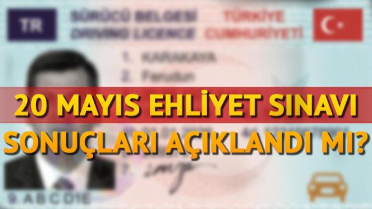 Ehliyet sınav sonuçları ne zaman açıklanacak? 20 Mayıs ehliyet sınav sonuçları için tarih