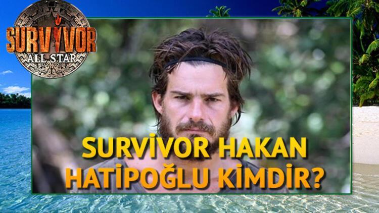 Survivor Hakan Hatipoğlu kimdir? Kaç yaşındadır? Aslen nerelidir?