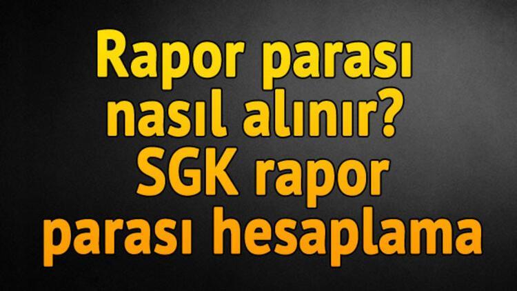 Rapor parası nasıl alınır? | SGK rapor parası hesaplama