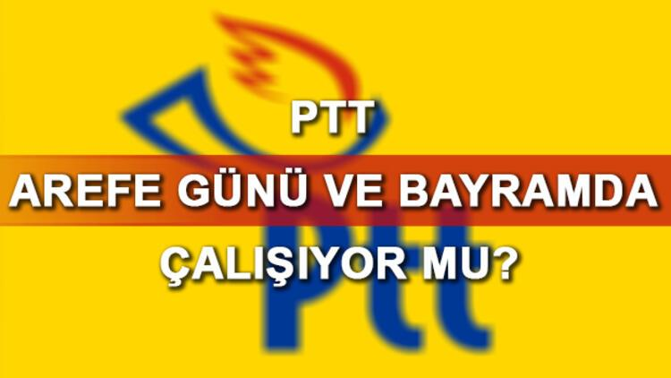 PTT bugün (arefe günü) ve bayramda açık olacak mı? İşte 15 haziran PTT çalışma programı