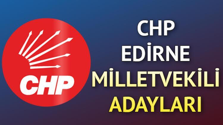 Edirne'de CHP'nin milletvekili adayları kimler? CHP Edirne milletvekili adayları