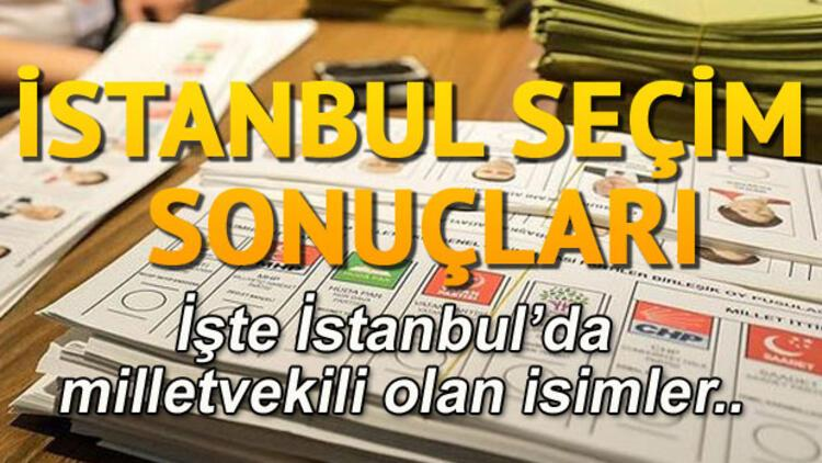 İstanbul seçim sonuçları açıklandı... İşte İstanbul seçim sonuçları ve parti vekil listeleri