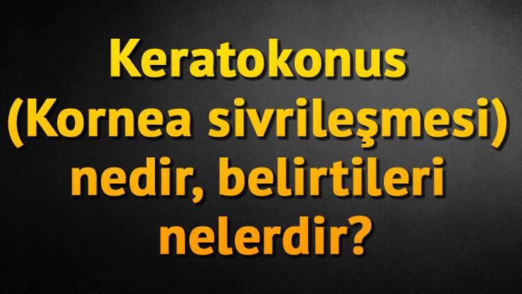 Keratokonus (Kornea sivrileşmesi) nedir, belirtileri nelerdir?