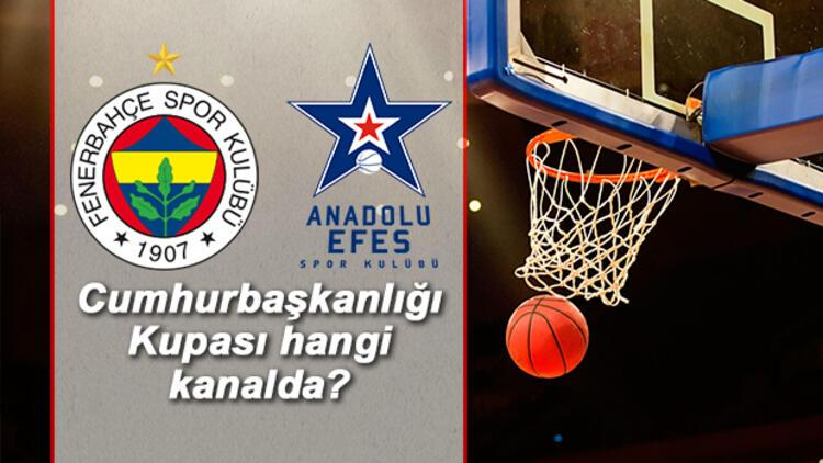 Fenerbahçe Anadolu Efes Cumhurbaşkanlığı Kupası maçı hangi kanalda saat kaçta?