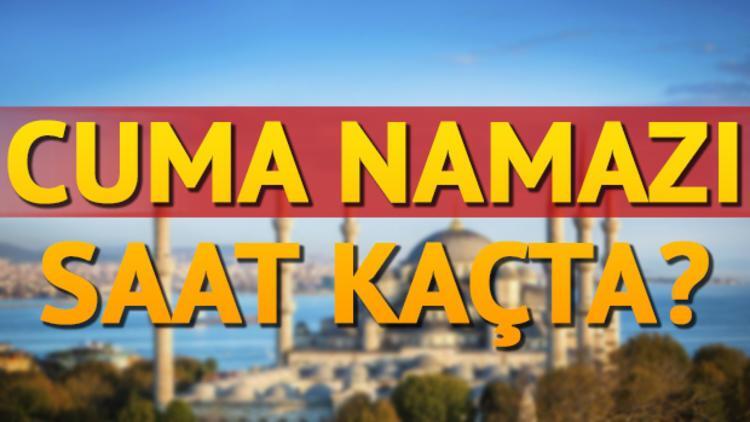 İstanbul'da cuma namazı saat kaçta İl il cuma namazı vakitleri
