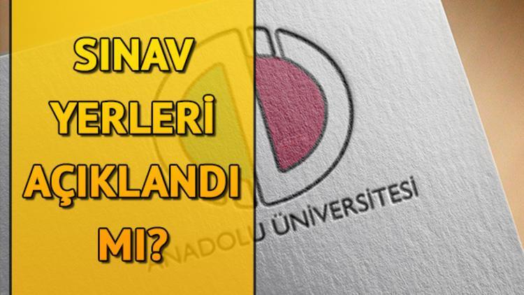 AÖF sınav giriş yerleri Anadolu Üniversitesi tarafından ne zaman açıklanacak?