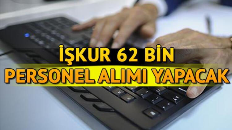 İŞKUR 62 bin personel alımı yapacak | Güncel İŞKUR iş ilanları