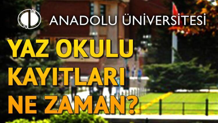 Anadolu Üniversitesi yaz okulu açtı | Kayıtlar ne zaman başlayacak?