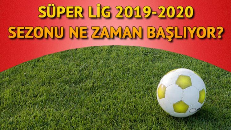 2019-2020 Süper Lig sezonu ne zaman başlayacak?