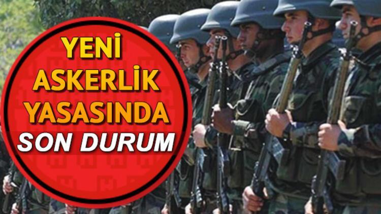 Yeni askerlik sisteminde son durum: Askerlik yasası onaylandı mı?.
