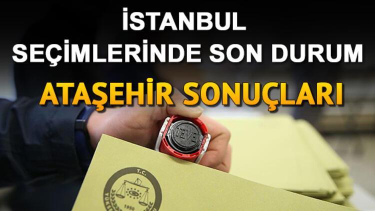 23 Haziran'da İstanbul seçim sonuçları ve Ataşehir oy oranları nasıl şekillendi?