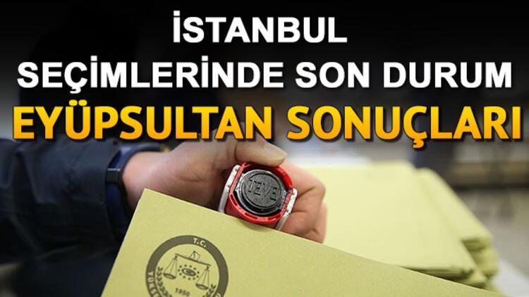 İstanbul seçimlerinde Eyüpsultan sonuçları! İBB seçimlerinde Eyüpsultan'da kim kazandı?
