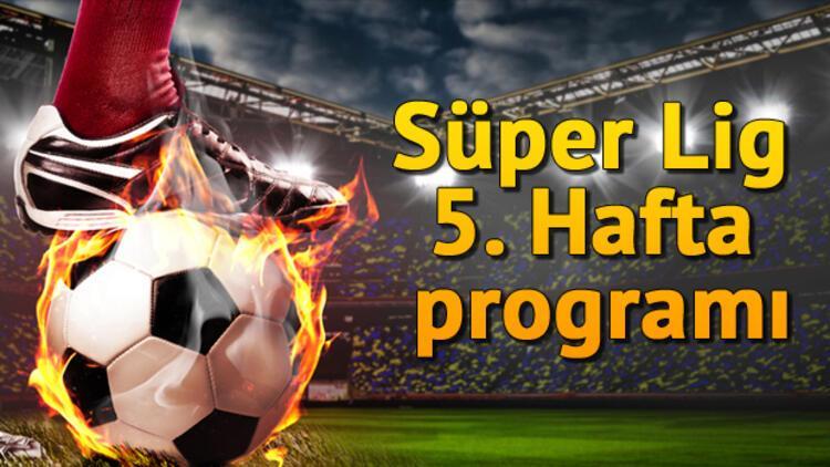 Süper Lig'de bu hafta kimlerin maçı var? Süper Lig 5. hafta maç programı
