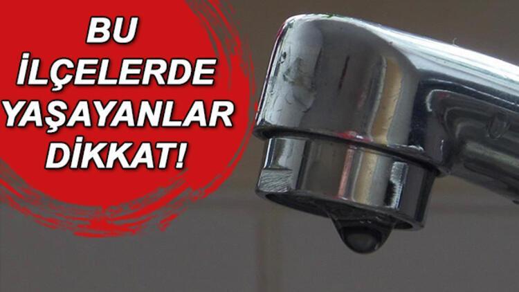 Sular ne zaman gelecek? İstanbul'un 9 ilçesinde su kesintisi var