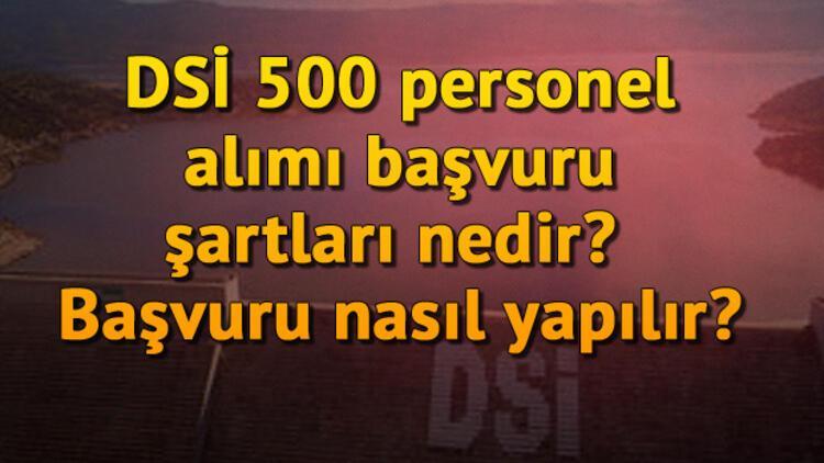 DSİ 500 personel alımı başvuru şartları nedir? Başvuru nasıl yapılır?
