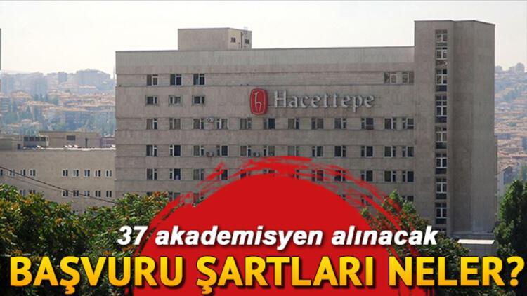 Hacettepe Üniversitesi 37 Öğretim Üyesi alıyor... Başvuru şartları neler?