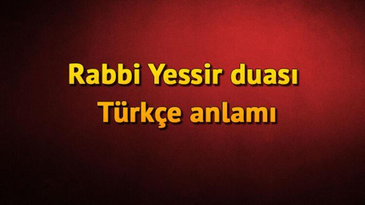 Rabbi Yessir duası nedir? Rabbi Yessir duası Türkçe ve Arapça okunuşu