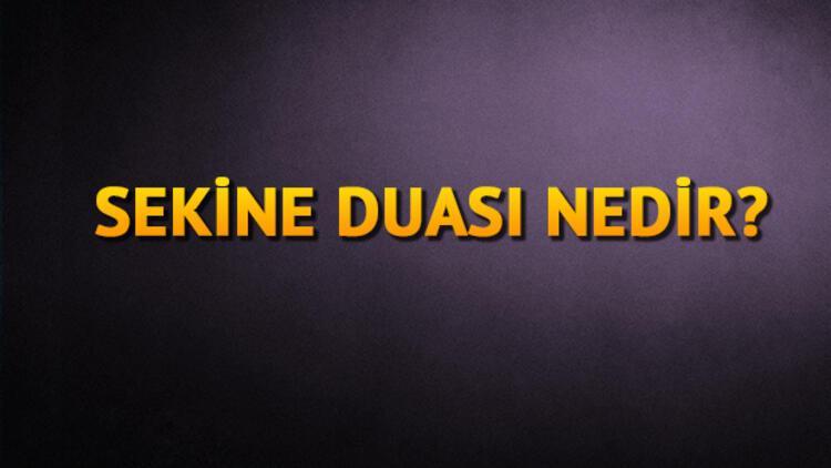 Sekine duası nedir? Sekine duası faziletleri, Arapça ve Türkçe okunuşu