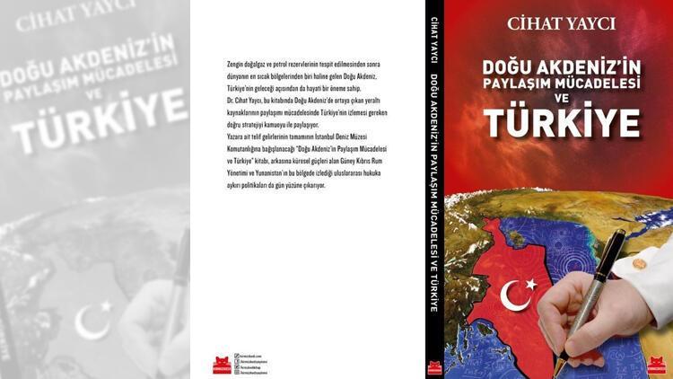 """Cihat Yaycı'dan, ''Doğu Akdeniz'in Paylaşım Mücadelesi ve Türkiye"""" kitabı"""