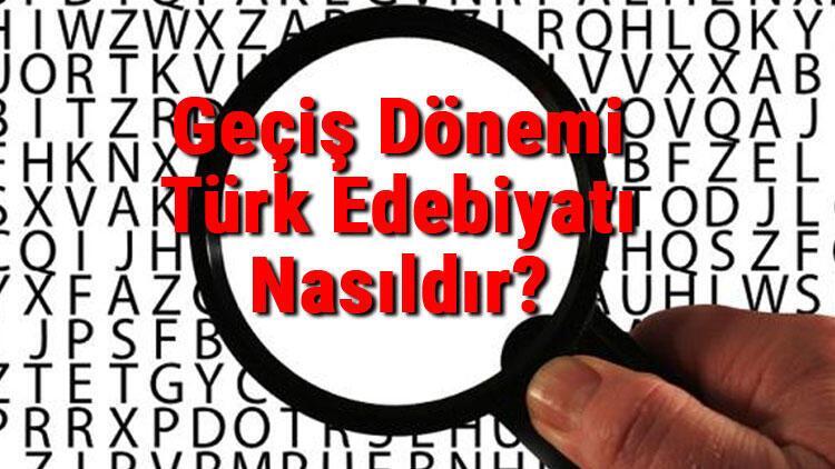 Geçiş Dönemi Türk Edebiyatı Nasıldır Geçiş Dönemi Eserleri Ve Özellikleri