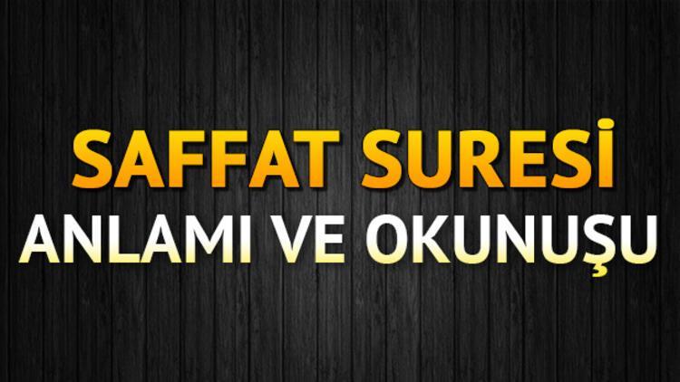 Saffat Suresi Oku - Saffat Suresi Anlamı, Tefsiri, Türkçe ve Arapça Okunuşu (Diyanet Meali)
